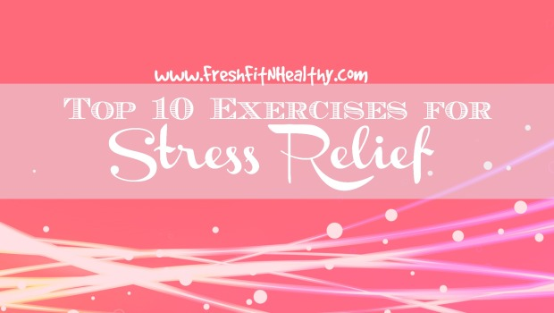 Top 10 Exercises for Stress Relief