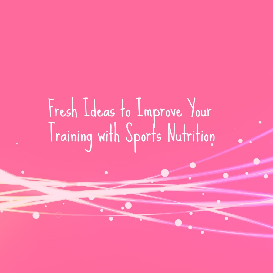 Fresh Ideas to Improve your Training with Sports Nutrition