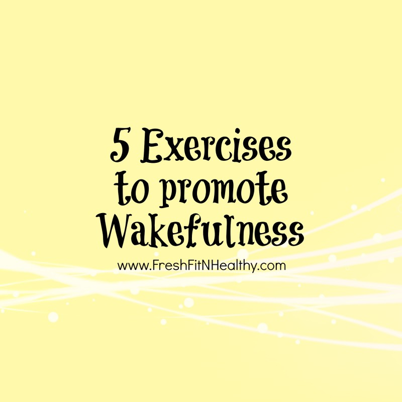 Five Exercises That Promote Wakefulness