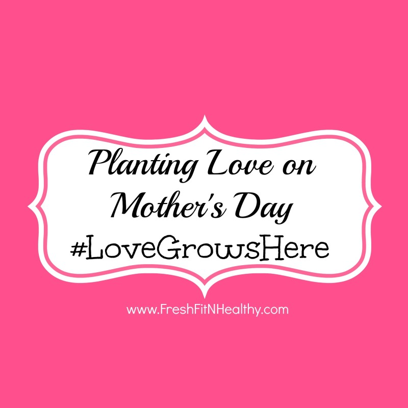#LoveGrowsHere ~ Mother's Day