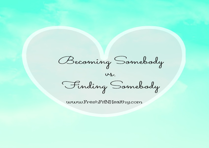 Becoming Somebody vs Finding Somebody