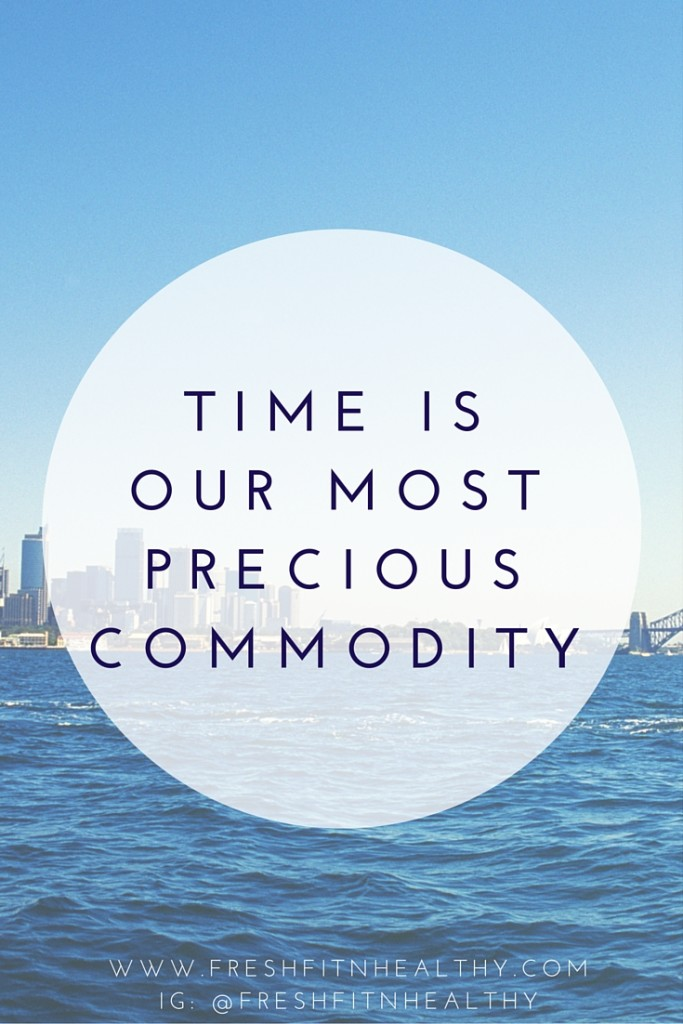 Time is our most precious commodity