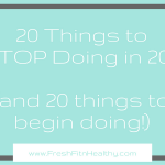 20 Things in 2017 to STOP [& 20 Things to Begin!]
