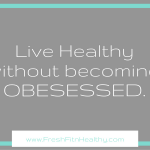 How To: Live Healthy Without Becoming Obsessed