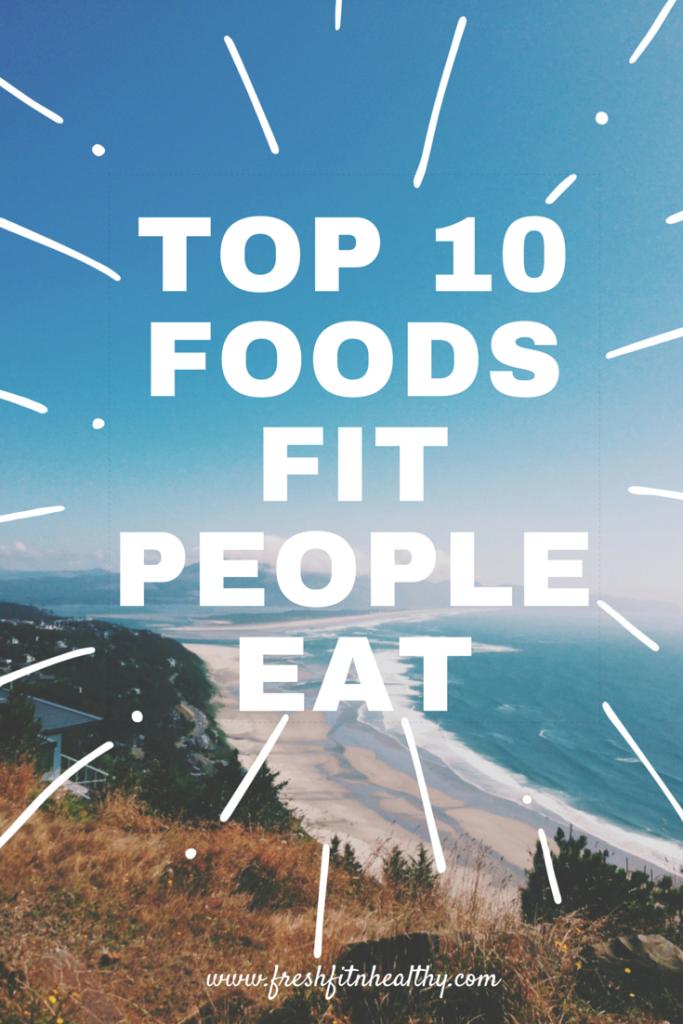 Top 10FoodsFit People Eat