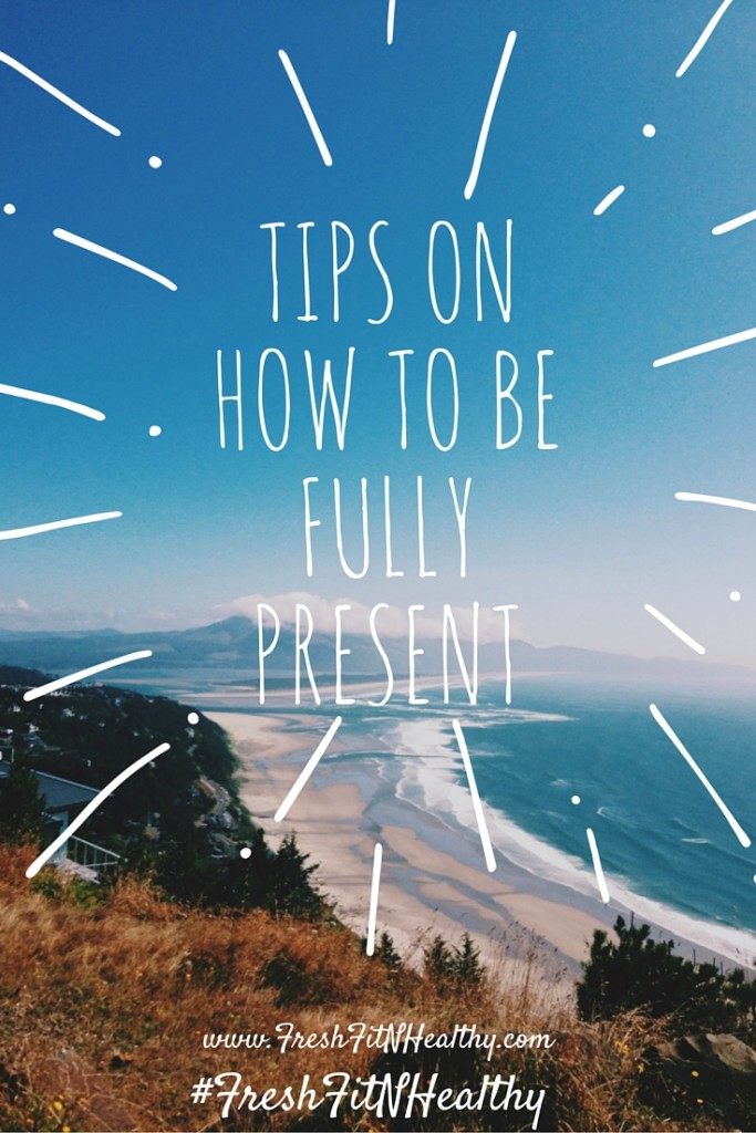 Tips onHow to BeFullyPresent